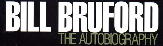 Bill Bruford – The Autobiography: Yes, King Crimson, Earthworks and More (review)