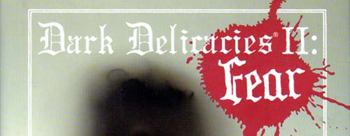 Dark Delicacies II: Fear; More Original Tales of Terror and the Macabre (review)